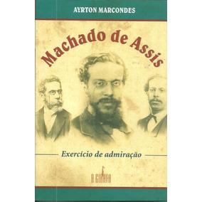 Machado De Assis Exercício De Admiração, De Ayrton Marcondes