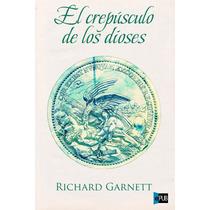 El Crepusculo De Los Dioses - Richard Garnett - Libro