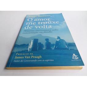 Livro O Amor Me Trouxe De Volta - Carol Bowman