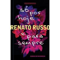 Livro So Por Hoje E Para Sempre - Russo, Renato