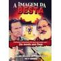 Dvd A Imagem Da Besta (edição_gospel)