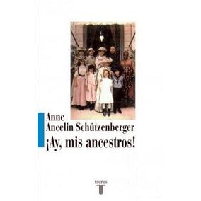 Ay Mis Ancestros - Anne Ancelin Schutzenberger - Nuevo