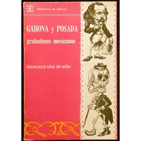 Gahona Y Posada, Grabadores Mexicanos. Fco. Díaz De León