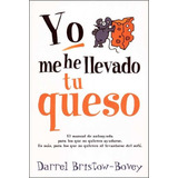 Libro Yo Me He Llevado Tu Queso De Darrel Bristow-bovey Pdf