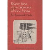 Relación Breve De La Conquista De La Nueva España.