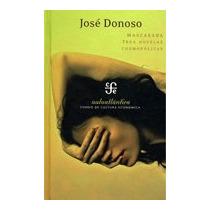 Donoso, José. Mascarada. Tres Novelas Cosmopolitas. Fce