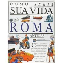 Livro Como Seria Sua Vida Na Roma Antiga? Anita Ganeri