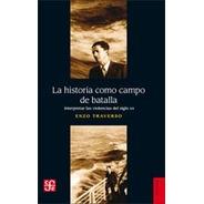 La Historia Como Campo De Batalla, Enzo Traverso, Ed. Fce