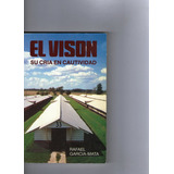 El Vison, Su Cria En Cautividad - Garcia Mata
