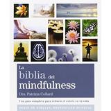 La Biblia Del Mindfulness. Una Guía Completa Para Reducir E