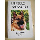 Mi Perro, Mi Amigo - De Coleccion Cronica- Tomo 1