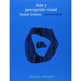 Rudolf Arnheim Arte Y Percepción Visual Alianza Forma