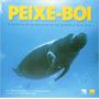 Peixe-boi História Da Conservação De Um Mamífero Brasileiro