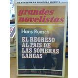 El Regreso Al Pais De Las Sombras Largas. Ruesch, H. Emece