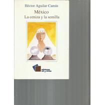México. La Ceniza Y La Semilla. Héctor Aguilar Camín Lvm