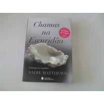 Livro - Chamas Da Escuridão - Sadie Matthews - Perfeito!!