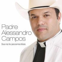 Cd Padre Alessandro Campos* Deus Os Fez Para Sermos Felizes