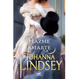 Johanna Lindsey - Hazme Amarte - Ediciones B