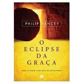 O Eclipse Da Graça Philip Yancey