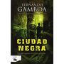 Ciudad Negra (b De Bolsillo); Fernando Gamboa