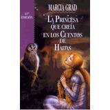 Libro La Princesa Que Creia En Los Cuentos De Hadas Marcia G