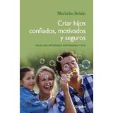 Criar Hijos Confiados Motivados Y Seguros - Ed. Sudamericana