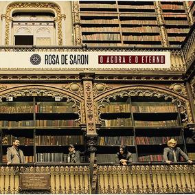 Cd Rosa De Saron - O Agora E O Eterno (979265)