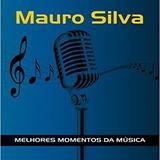 Cd Mauro Silva - Melhores Momentos Da Música Novo E Lacrado