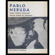 Hamilton, Carlos D.: Pablo Neruda. Poeta Chileno Universal.