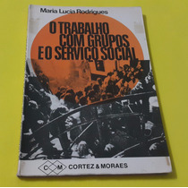 O Trabalho Com Grupos E O Serviço Social - Maria Lucia