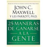 25 Maneras De Ganarse A La Gente John Maxwell Pdf