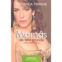 Libro Mamás De Teta Grande, Fernanda Familiar.