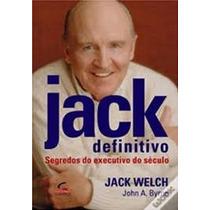 Jack Definitivo Segredos Do Executivo Do Seculo - Jack Welch