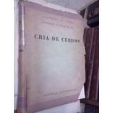 Cria De Cerdos A Cano Garcia Mata Enciclopedia Agropecuaria