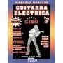 Marcelo Roascio - Guitarra Eléctrica Desde Cero Libro + Cd