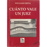 Libro, Cuánto Vale Un Juez De William Ojeda.