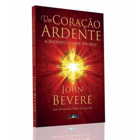 Um Coração Ardente John Bevere Deus Na Intimidade Jesus