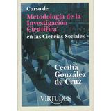 Gonzalez De Cruz - Metodologia De La Investigacion Cientific