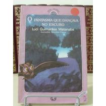 * Livro - O Fantasma Que Dançava No Escuro - Luci Guimarães