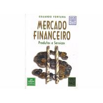 Mercado Financeiro: Produtos E Serviços Eduardo Fortuna