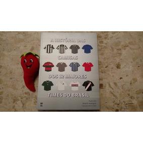 Livro História Das Camisas Dos 12 Maiores Times Do Brasil