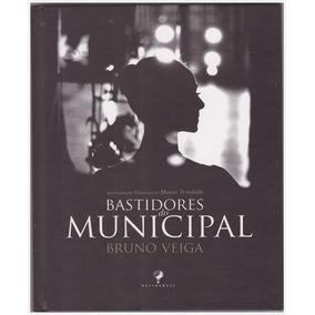 Livro: Bastidores Do Municipal / Bruno Veiga - Capa Dura