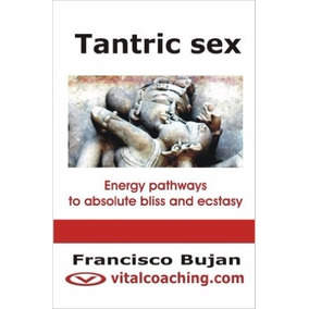 Tantric Sex: Energy Pathways To Absolute Bliss And Ecs *r1