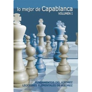Lo Mejor De Capablanca 1 - Libro De Ajedrez - Ventajedrez