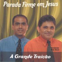 Cd Parada Firme Em Jesus - A Grande Traição - C/ Playback