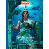 Superinteressante Civilizações Perdidas Super Interessante