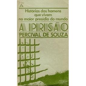 Percival De Souza A Prisão Historias Dos Homens Que Vivem