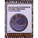 Escuela De Fotografía: Composición / Michael Freeman