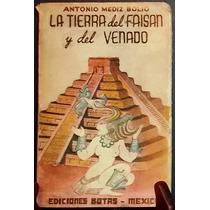 Antonio Mediz Bolio. La Tierra Del Faisan Y Del Venado. 1944