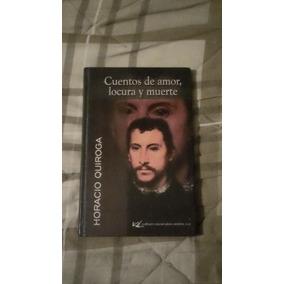 Libro Cuentos De Amor, Locura Y Muerte. Horacio Quiroga.
